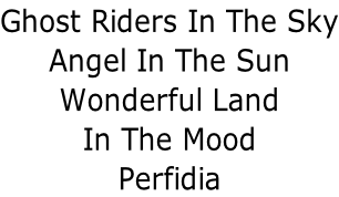 Ghost Riders In The Sky Angel In The Sun Wonderful Land In The Mood Perfidia